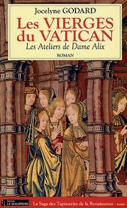 Jocelyne Godard - Les Ateliers de Dame Alix Tome 2 : Les Vierges du Vatican.