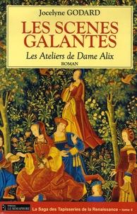 Jocelyne Godard - Les Ateliers de Dame Alix Tome 4 : Les scènes galantes.
