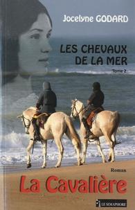Jocelyne Godard - Les chevaux de la mer Tome 2 : La Cavalière.