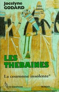 Jocelyne Godard - Les Thébaines Tome 1 : La couronne insolente.