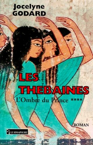 Jocelyne Godard - Les Thébaines Tome 4 : L'ombre du prince.