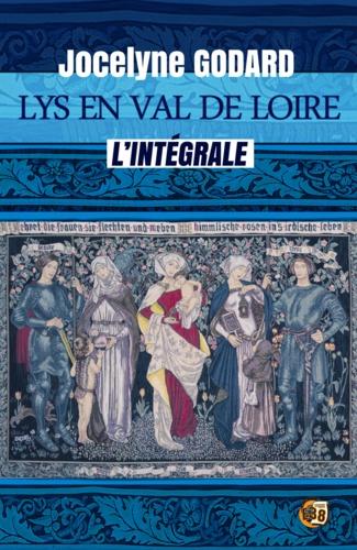Lys en Val de Loire. L'intégrale des 6 tomes de la saga médiévale