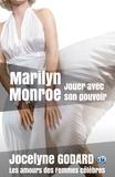 Jocelyne Godard - Marilyn Monroe, jouer avec son pouvoir - Les Amours des femmes célèbres.