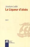Jocelyne Laâbi - La Liqueur d'aloès.
