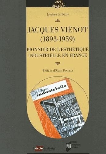 Jocelyne Le Boeuf - Jacques Vienot (1893-1959) - Pionnier de l'Esthétique industrielle en France.