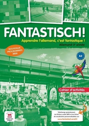 Jocelyne Maccarini - Allemand 3e année A2 Fantastisch ! - Cahier d'activités.