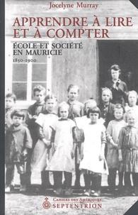 Jocelyne Murray - Apprendre à lire et à compter - Ecole et société en Mauricie (1850-1900).
