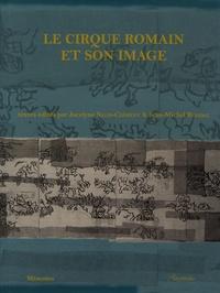 Jocelyne Nelis-Clément et Jean-Michel Roddaz - Le cirque romain et son image.
