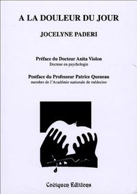 Jocelyne Paderi - A la douleur du jour.