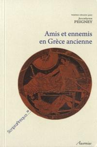 Jocelyne Peigney - Amis et ennemis en Grèce ancienne.