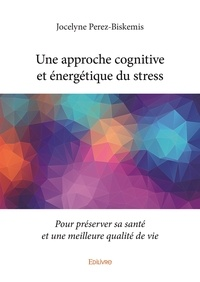 Une approche cognitive et énergétique du stress - Pour préserver sa santé et une meilleure qualité de vie.pdf