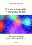 Jocelyne Perez-Biskemis - Une approche cognitive et énergétique du stress - Pour préserver sa santé et une meilleure qualité de vie.