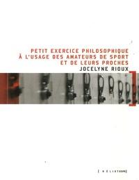 Jocelyne Rioux - Petit exercice philosophique à l'usage des amateurs de sport et de leurs proches.