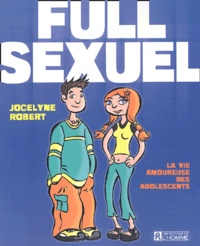 Jocelyne Robert - Full sexuel - La vie amoureuse des adolescents.