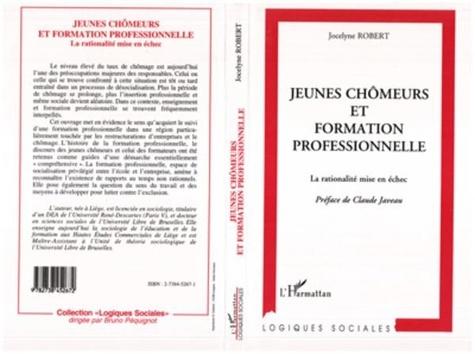 Jocelyne Robert - Jeunes chômeurs et formation professionnelle - La rationalité mise en échec.