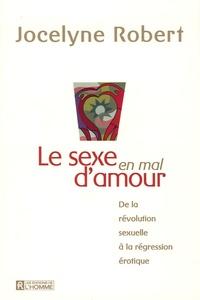 Jocelyne Robert - Le sexe en mal d'amour - De la révolution sexuelle à la régression érotique.