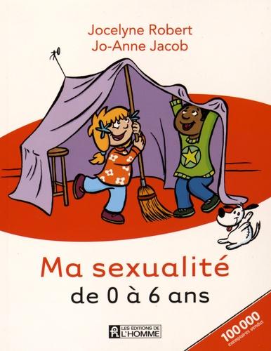 Jocelyne Robert et Jo-Anne Jacob - Ma sexualité de 0 à 6 ans.