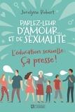 Jocelyne Robert - Parlez leur d'amour... et de sexualité - L'éducation sexuelle : ça presse !.