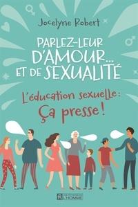 Jocelyne Robert - Parlez-leur d'amour... et de sexualité - L'éducation sexuelle:  Ça presse !.