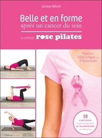 Jocelyne Rolland - Belle et en forme après un cancer du sein - La méthode Rose Pilates : 18 exercices de gymnastique pour se reconstruire en douceur.