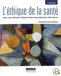 Jocelyne Saint-Arnaud - L'éthique de la santé - Pour une éthique intégrée dans les pratiques infirmières.