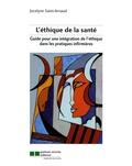 Jocelyne Saint-Arnaud - L'éthique de la santé - Guide pour une intégration de l'éthique dans les pratiques infirmières.