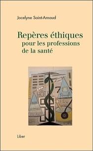 Jocelyne Saint-Arnaud - Repères éthiques pour les professions de la santé.