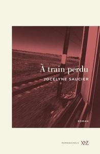 Jocelyne Saucier - À train perdu.