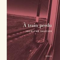 Jocelyne Saucier et Patrick Labbé - À train perdu.