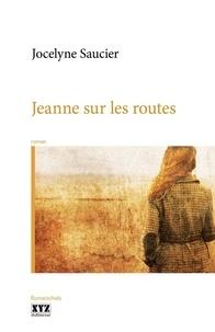 Jocelyne Saucier - Jeanne sur les routes.