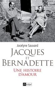 Jocelyne Sauvard - Jacques et Bernadette - Une histoire d'amour.