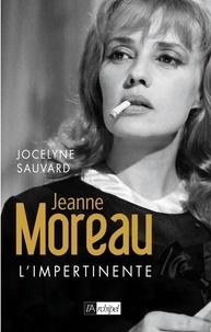 Jocelyne Sauvard - Jeanne Moreau l'impertinente.