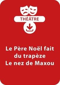 Jocelyne Sauvard - THEATRALE  : Le Père Noël fait du trapèze - Le nez de Maxou (6 - 7 ans) - Un lot de 2 pièces de théâtre à télécharger.