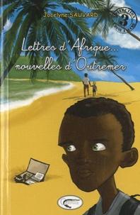 Jocelyne Sauvard - Lettres d'Afrique... nouvelles d'Outremer.
