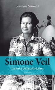 Jocelyne Sauvard - Simone Veil, la force de la conviction.