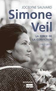 Jocelyne Sauvard - Simone Veil - La force de la conviction.