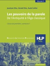 Jocelyne Sfez et Gérald Sfez - Humanités, Littérature, Philosophie 1re Semestre 1 Les pouvoirs de la parole - De l'Antiquité à l'Age classique.