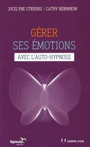 Jocelyne Striebig et Cathy Bernheim - Gérer ses émotions avec l'auto-hypnose.
