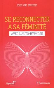 Jocelyne Striebig - Se reconnecter à sa féminité avec l'auto-hypnose.