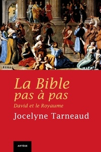 Jocelyne Tarneaud - La Bible pas à pas : David et le Royaume.