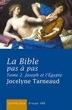 Jocelyne Tarneaud - La Bible pas à pas, tome 2 - Joseph et l'Egypte.