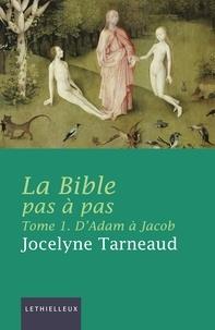 Jocelyne Tarneaud - La Bible pas à pas - Tome 1 : D'Adam à Jacob.