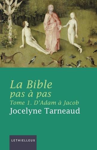 La Bible pas à pas. Tome 1 : D'Adam à Jacob