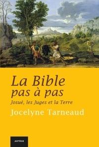 Jocelyne Tarneaud - La Bible pas à pas - Tome 4, Josué, les Juges et la Terre.