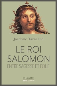 Jocelyne Tarneaud - Le roi Salomon - Entre sagesse et folie.