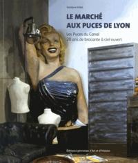 Jocelyne Vidal - Le Marché aux Puces de Lyon - Les Puces du Canal, 20 ans de brocante à ciel ouvert.