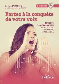 Jocelyne Z'Graggen et François Tessier - Partez à la conquête de votre voix - Outils de transformation : chant, écoute, expression, shabda yoga. 1 CD audio