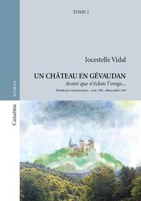 Jocestelle Vidal - Un château en Gévaudan Tome 1 : Avant que n'éclate l'orage.