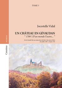 Jocestelle Vidal - Un château en Gévaudan Tome 3 : 1789 ! D'un monde l'autre.