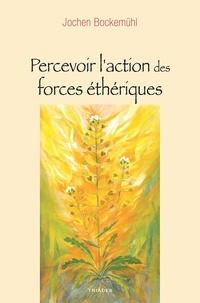 Jochen Bockemühl - Percevoir l'action des forces éthériques - Un chemin méditatif vers le vivant.